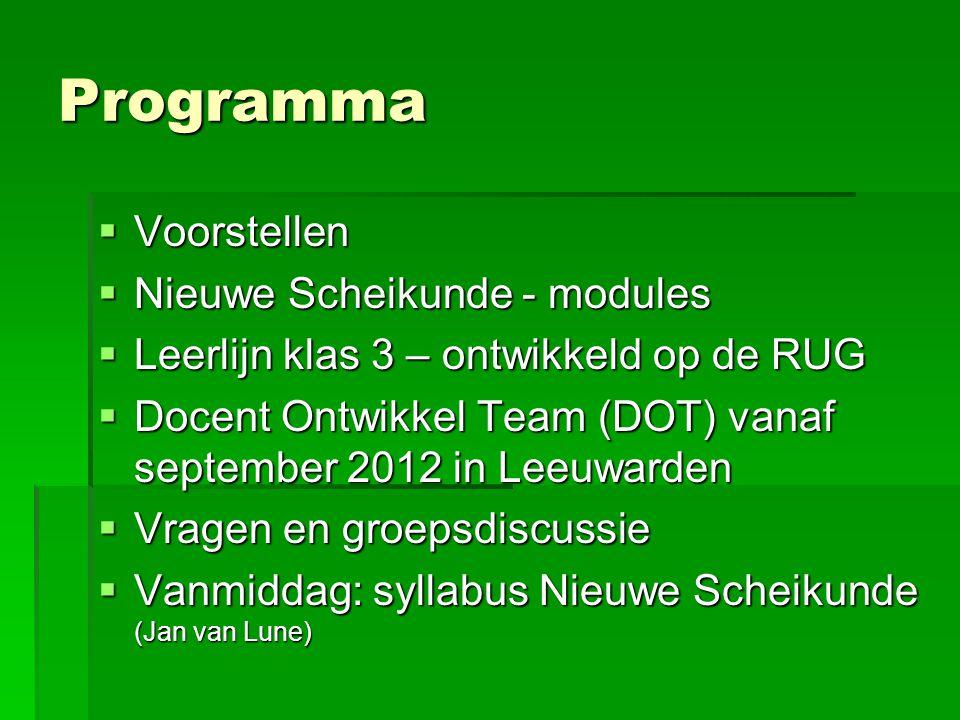 Programma  Voorstellen  Nieuwe Scheikunde - modules  Leerlijn klas 3 – ontwikkeld op de RUG  Docent Ontwikkel Team (DOT) vanaf september 2012 in L