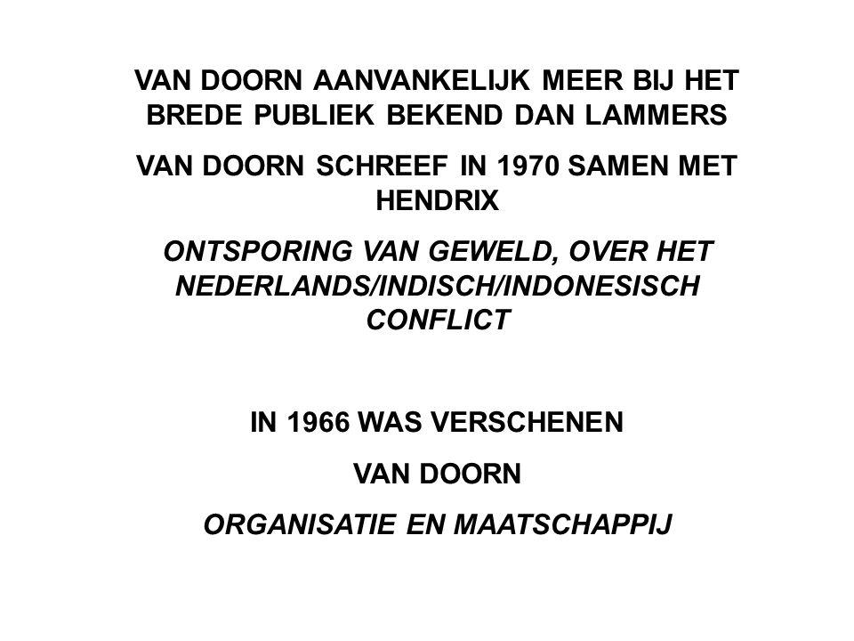 VAN DOORN AANVANKELIJK MEER BIJ HET BREDE PUBLIEK BEKEND DAN LAMMERS VAN DOORN SCHREEF IN 1970 SAMEN MET HENDRIX ONTSPORING VAN GEWELD, OVER HET NEDERLANDS/INDISCH/INDONESISCH CONFLICT IN 1966 WAS VERSCHENEN VAN DOORN ORGANISATIE EN MAATSCHAPPIJ