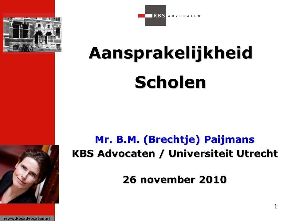 1 AansprakelijkheidScholen Mr. B.M. (Brechtje) Paijmans KBS Advocaten / Universiteit Utrecht 26 november 2010 www.kbsadvocaten.nl
