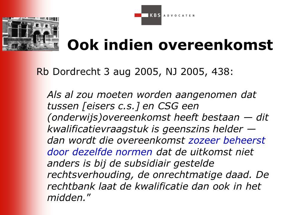 13 Ook indien overeenkomst Rb Dordrecht 3 aug 2005, NJ 2005, 438: Als al zou moeten worden aangenomen dat tussen [eisers c.s.] en CSG een (onderwijs)o
