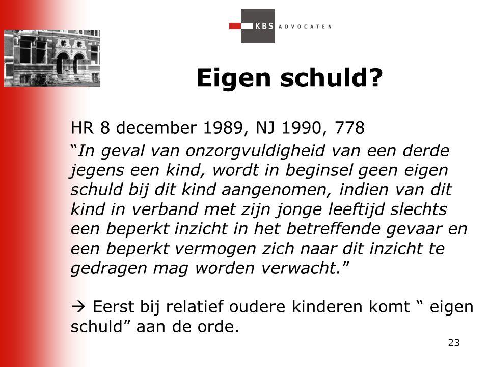 """23 Eigen schuld? HR 8 december 1989, NJ 1990, 778 """"In geval van onzorgvuldigheid van een derde jegens een kind, wordt in beginsel geen eigen schuld bi"""