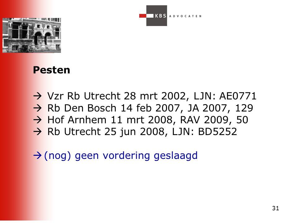 31 Pesten  Vzr Rb Utrecht 28 mrt 2002, LJN: AE0771  Rb Den Bosch 14 feb 2007, JA 2007, 129  Hof Arnhem 11 mrt 2008, RAV 2009, 50  Rb Utrecht 25 ju