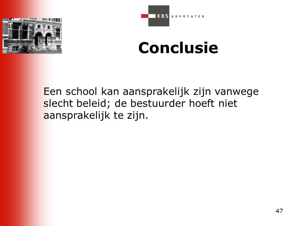 47 Conclusie Een school kan aansprakelijk zijn vanwege slecht beleid; de bestuurder hoeft niet aansprakelijk te zijn.