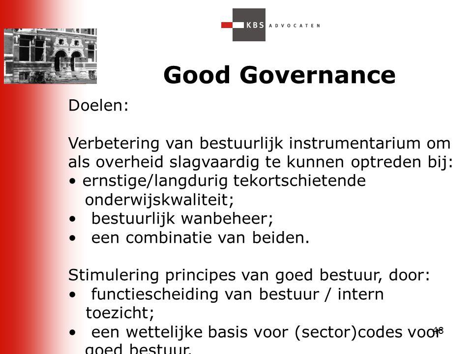48 Good Governance Doelen: Verbetering van bestuurlijk instrumentarium om als overheid slagvaardig te kunnen optreden bij: ernstige/langdurig tekortsc