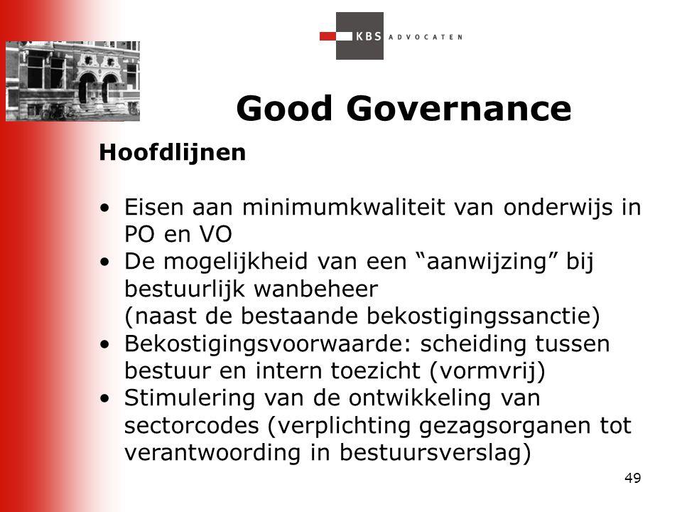 """49 Good Governance Hoofdlijnen Eisen aan minimumkwaliteit van onderwijs in PO en VO De mogelijkheid van een """"aanwijzing"""" bij bestuurlijk wanbeheer (na"""