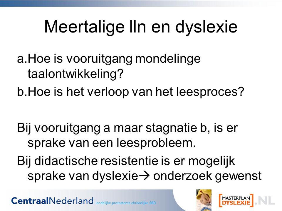Meertalige lln en dyslexie a.Hoe is vooruitgang mondelinge taalontwikkeling.