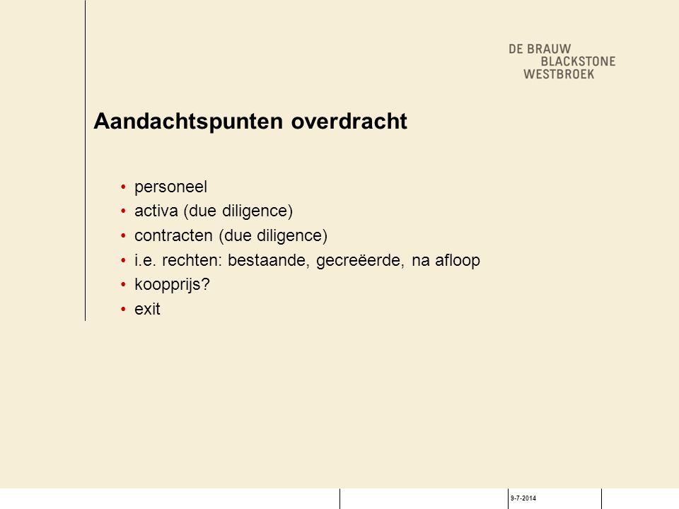 9-7-2014 Aandachtspunten overdracht personeel activa (due diligence) contracten (due diligence) i.e. rechten: bestaande, gecreëerde, na afloop kooppri