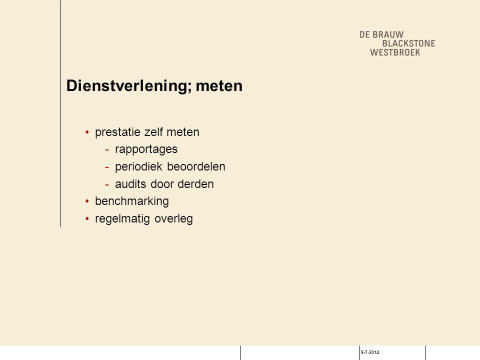 9-7-2014 Dienstverlening; meten prestatie zelf meten -rapportages -periodiek beoordelen -audits door derden benchmarking regelmatig overleg