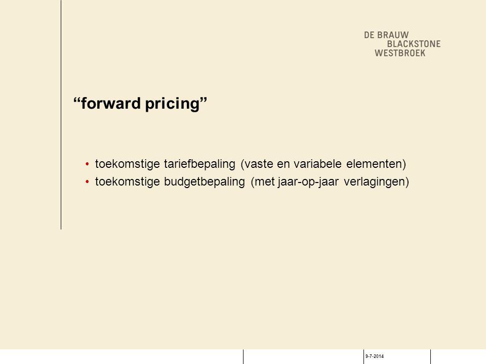 """9-7-2014 """"forward pricing"""" toekomstige tariefbepaling (vaste en variabele elementen) toekomstige budgetbepaling (met jaar-op-jaar verlagingen)"""