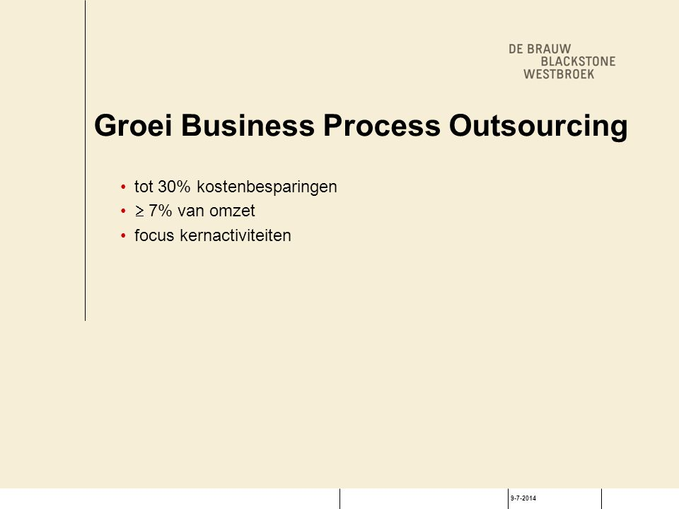 9-7-2014 Groei Business Process Outsourcing tot 30% kostenbesparingen  7% van omzet focus kernactiviteiten