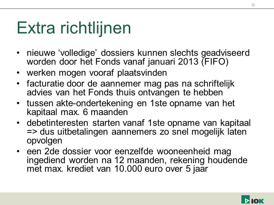 Extra richtlijnen nieuwe 'volledige' dossiers kunnen slechts geadviseerd worden door het Fonds vanaf januari 2013 (FIFO) werken mogen vooraf plaatsvinden facturatie door de aannemer mag pas na schriftelijk advies van het Fonds thuis ontvangen te hebben tussen akte-ondertekening en 1ste opname van het kapitaal max.