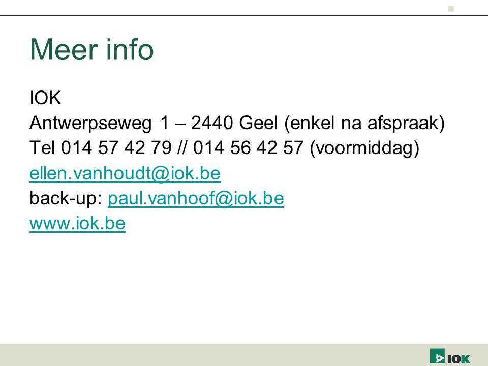 Meer info IOK Antwerpseweg 1 – 2440 Geel (enkel na afspraak) Tel 014 57 42 79 // 014 56 42 57 (voormiddag) ellen.vanhoudt@iok.be back-up: paul.vanhoof