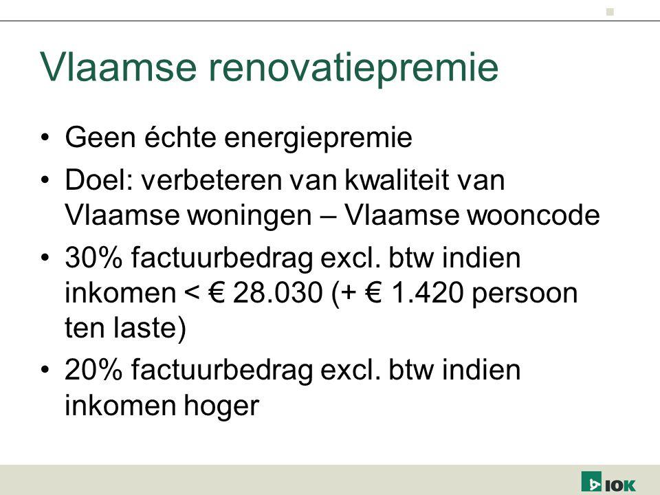 Vlaamse renovatiepremie Geen échte energiepremie Doel: verbeteren van kwaliteit van Vlaamse woningen – Vlaamse wooncode 30% factuurbedrag excl. btw in