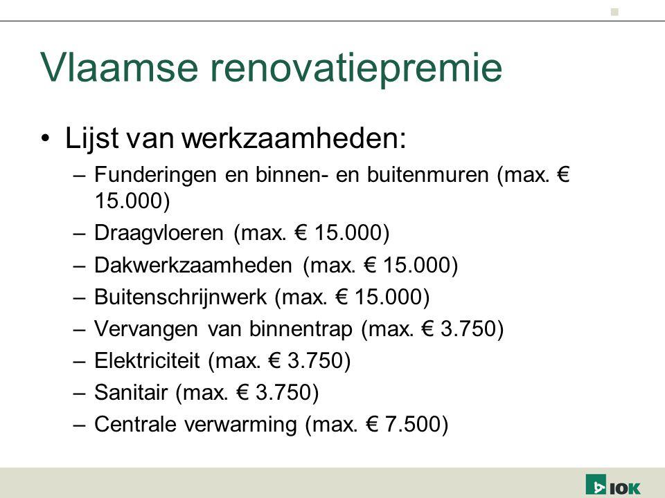 Vlaamse renovatiepremie Lijst van werkzaamheden: –Funderingen en binnen- en buitenmuren (max. € 15.000) –Draagvloeren (max. € 15.000) –Dakwerkzaamhede