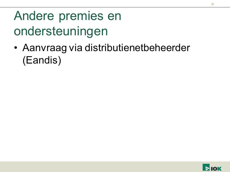Andere premies en ondersteuningen Aanvraag via distributienetbeheerder (Eandis)