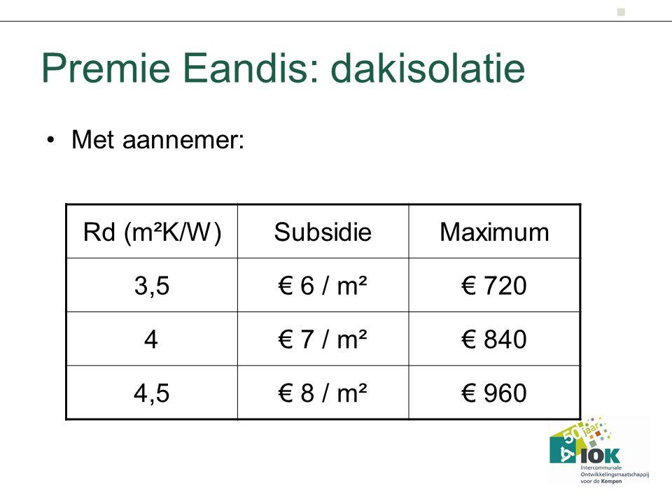 Premie Eandis: dakisolatie Met aannemer: Rd (m²K/W)SubsidieMaximum 3,5€ 6 / m²€ 720 4€ 7 / m²€ 840 4,5€ 8 / m²€ 960