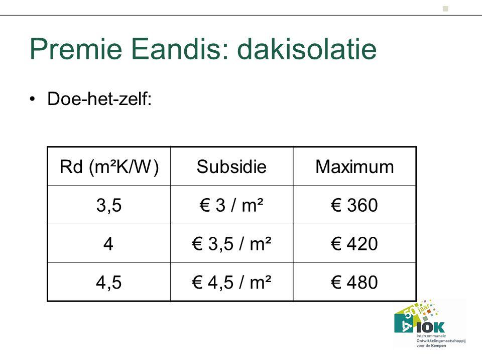 Premie Eandis: dakisolatie Doe-het-zelf: Rd (m²K/W)SubsidieMaximum 3,5€ 3 / m²€ 360 4€ 3,5 / m²€ 420 4,5€ 4,5 / m²€ 480