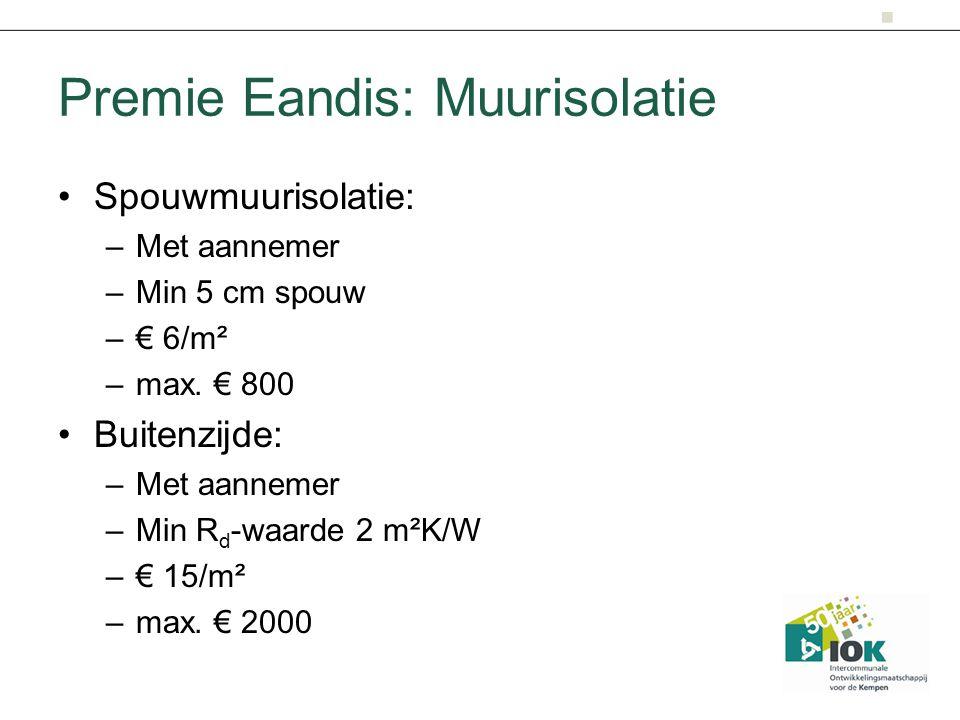 Premie Eandis: Muurisolatie Spouwmuurisolatie: –Met aannemer –Min 5 cm spouw –€ 6/m² –max. € 800 Buitenzijde: –Met aannemer –Min R d -waarde 2 m²K/W –