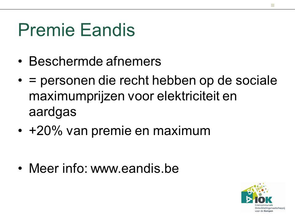 Premie Eandis Beschermde afnemers = personen die recht hebben op de sociale maximumprijzen voor elektriciteit en aardgas +20% van premie en maximum Me