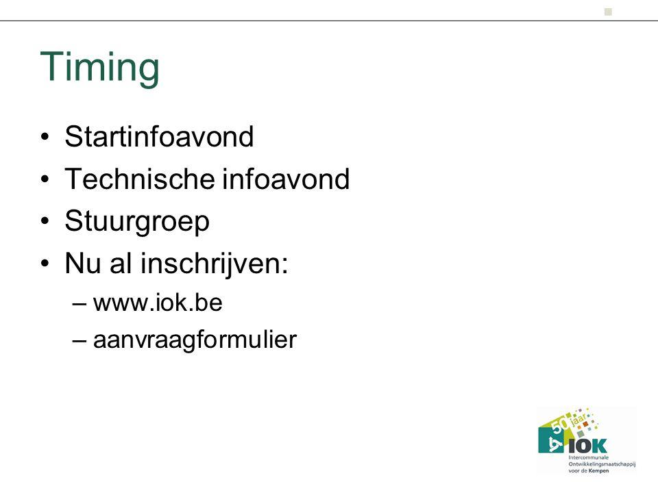 Timing Startinfoavond Technische infoavond Stuurgroep Nu al inschrijven: –www.iok.be –aanvraagformulier