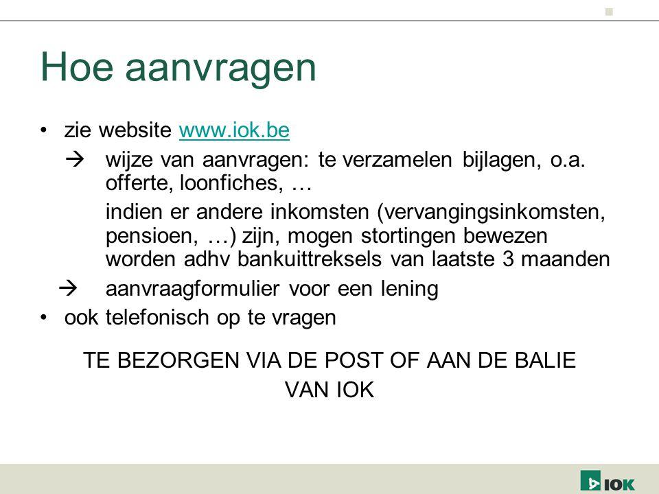 Hoe aanvragen zie website www.iok.bewww.iok.be  wijze van aanvragen: te verzamelen bijlagen, o.a. offerte, loonfiches, … indien er andere inkomsten (