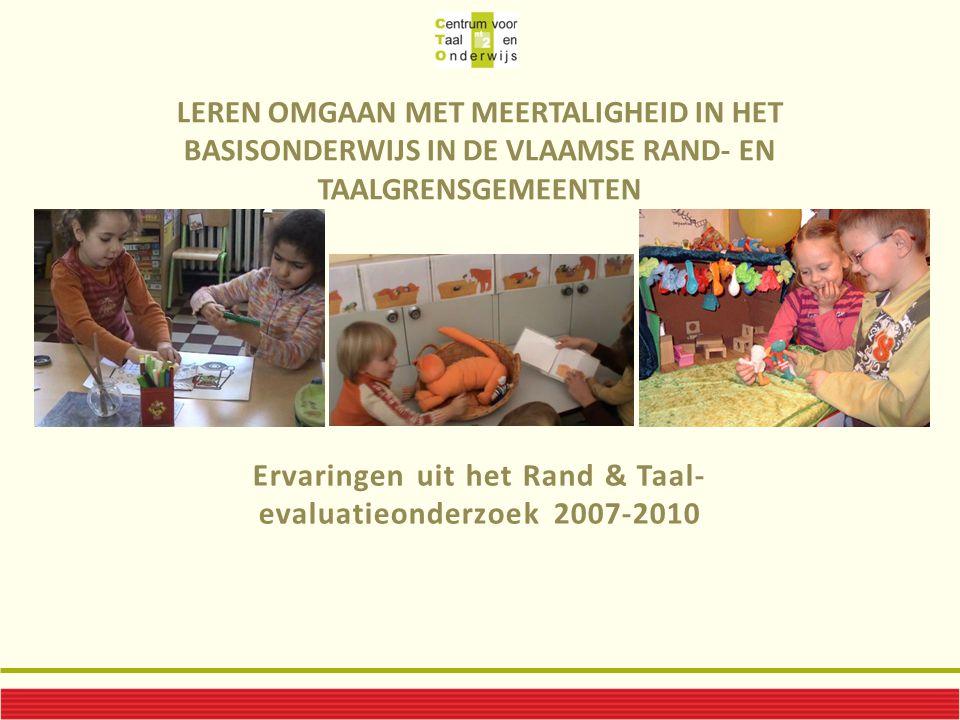 LEREN OMGAAN MET MEERTALIGHEID IN HET BASISONDERWIJS IN DE VLAAMSE RAND- EN TAALGRENSGEMEENTEN Ervaringen uit het Rand & Taal- evaluatieonderzoek 2007-2010