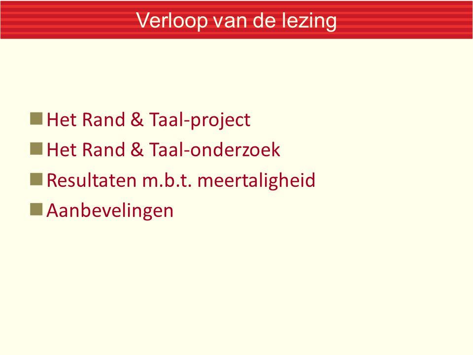 Verloop van de lezing Het Rand & Taal-project Het Rand & Taal-onderzoek Resultaten m.b.t. meertaligheid Aanbevelingen