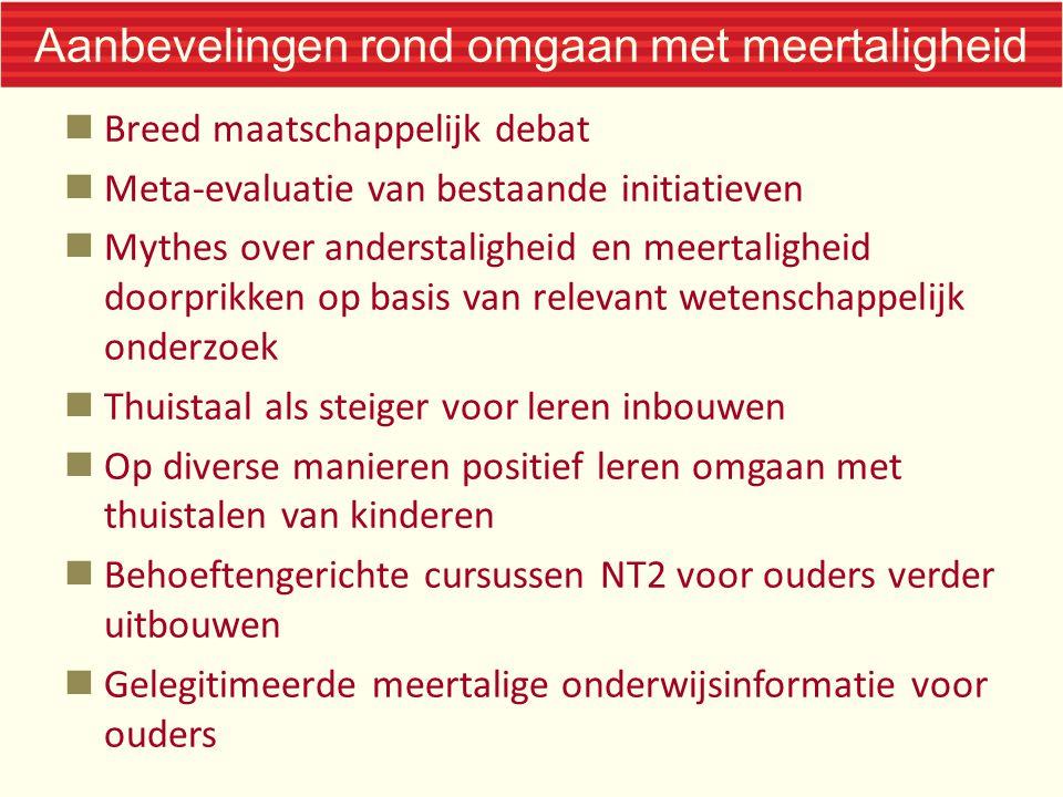 Aanbevelingen rond omgaan met meertaligheid Breed maatschappelijk debat Meta-evaluatie van bestaande initiatieven Mythes over anderstaligheid en meert
