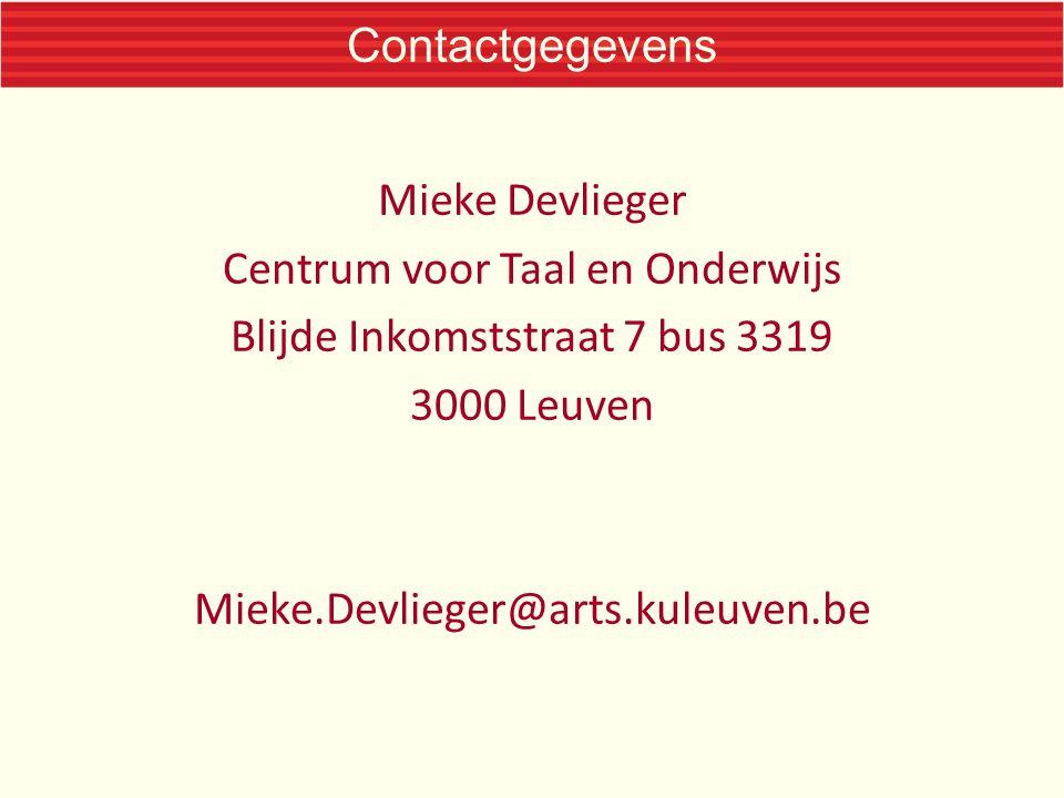 Contactgegevens Mieke Devlieger Centrum voor Taal en Onderwijs Blijde Inkomststraat 7 bus 3319 3000 Leuven Mieke.Devlieger@arts.kuleuven.be