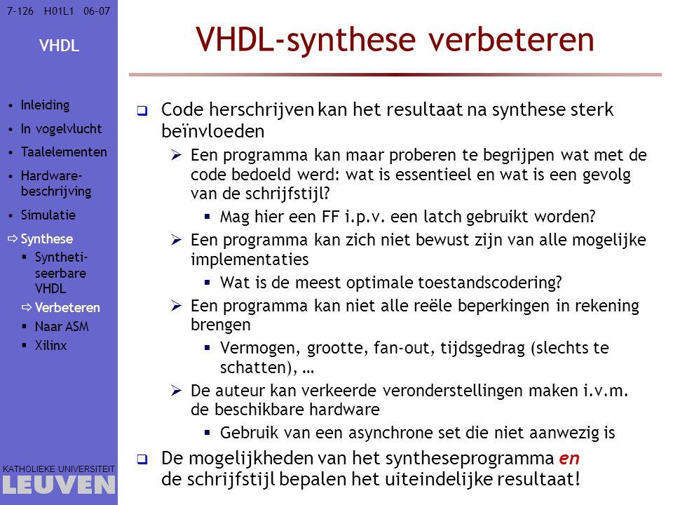 VHDL KATHOLIEKE UNIVERSITEIT 7-12606–07H01L1 VHDL-synthese verbeteren  Code herschrijven kan het resultaat na synthese sterk beïnvloeden  Een progra