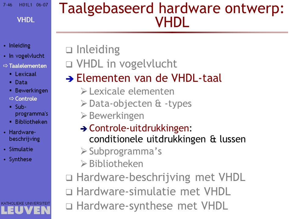 VHDL KATHOLIEKE UNIVERSITEIT 7-4606–07H01L1 Taalgebaseerd hardware ontwerp: VHDL  Inleiding  VHDL in vogelvlucht  Elementen van de VHDL-taal  Lexi