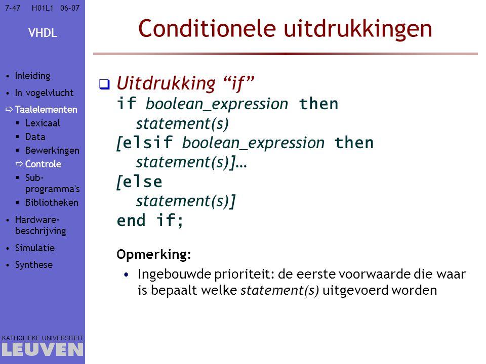 "VHDL KATHOLIEKE UNIVERSITEIT 7-4706–07H01L1 Conditionele uitdrukkingen  Uitdrukking ""if"" if boolean_expression then statement(s) [ elsif boolean_expr"