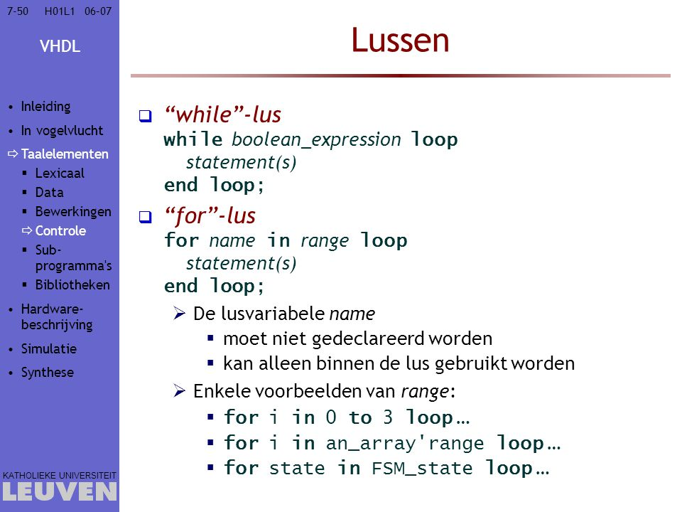 """VHDL KATHOLIEKE UNIVERSITEIT 7-5006–07H01L1 Lussen  """"while""""-lus while boolean_expression loop statement(s) end loop;  """"for""""-lus for name in range lo"""