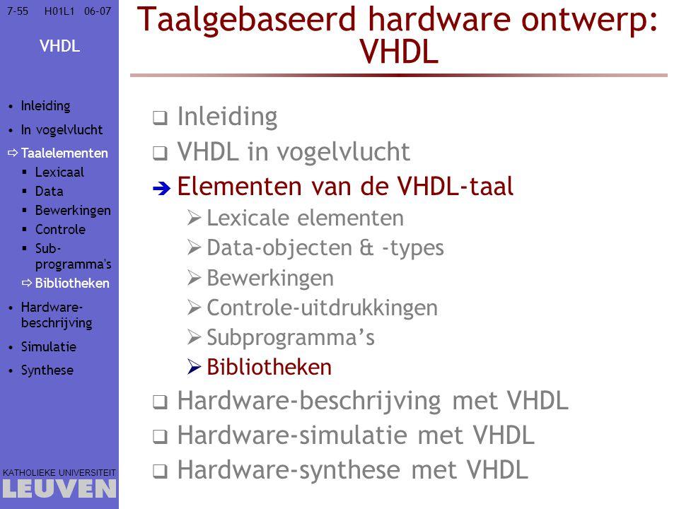 VHDL KATHOLIEKE UNIVERSITEIT 7-5506–07H01L1 Taalgebaseerd hardware ontwerp: VHDL  Inleiding  VHDL in vogelvlucht  Elementen van de VHDL-taal  Lexi