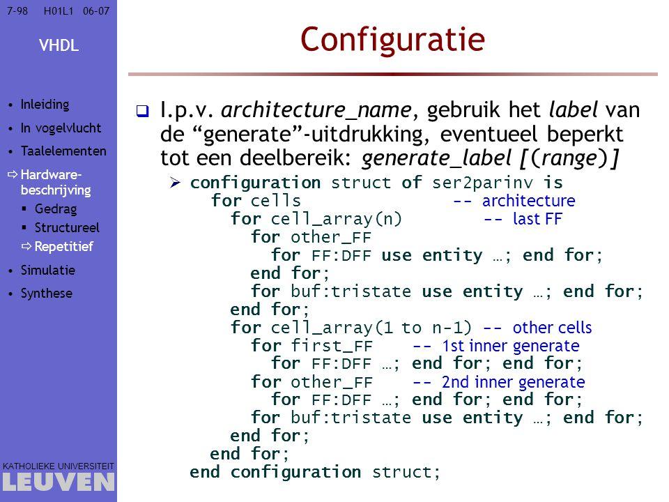 """VHDL KATHOLIEKE UNIVERSITEIT 7-9806–07H01L1 Configuratie  I.p.v. architecture_name, gebruik het label van de """"generate""""-uitdrukking, eventueel beperk"""