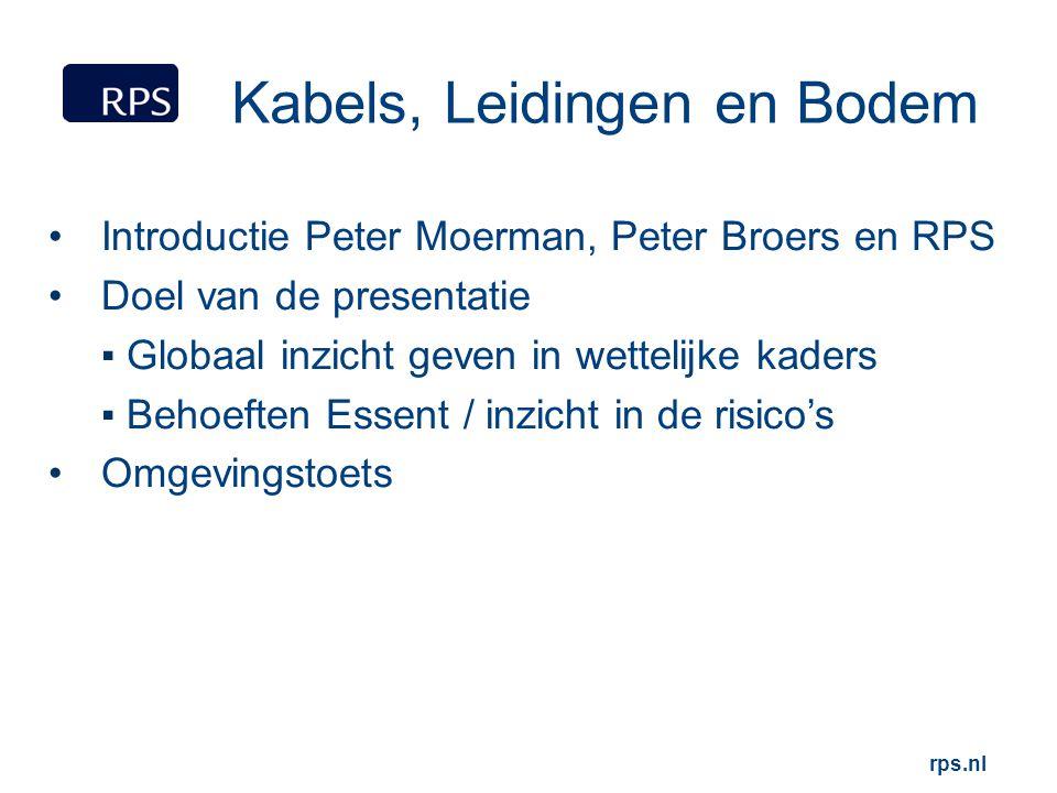 Kabels, Leidingen en Bodem Introductie Peter Moerman, Peter Broers en RPS Doel van de presentatie ▪ Globaal inzicht geven in wettelijke kaders ▪ Behoe