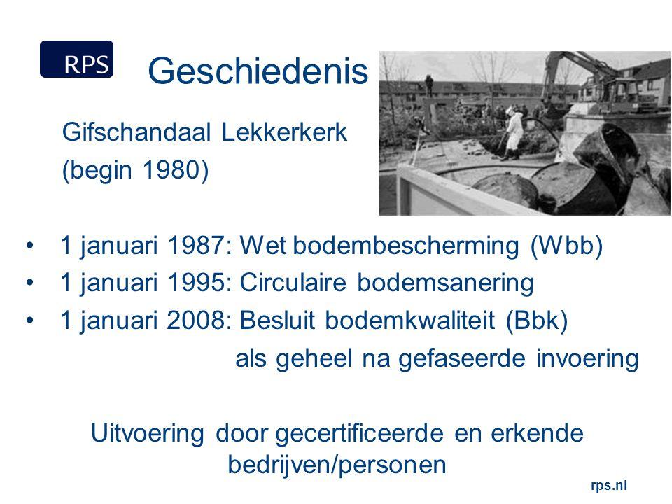 rps.nl Geschiedenis Gifschandaal Lekkerkerk (begin 1980) 1 januari 1987: Wet bodembescherming (Wbb) 1 januari 1995: Circulaire bodemsanering 1 januari