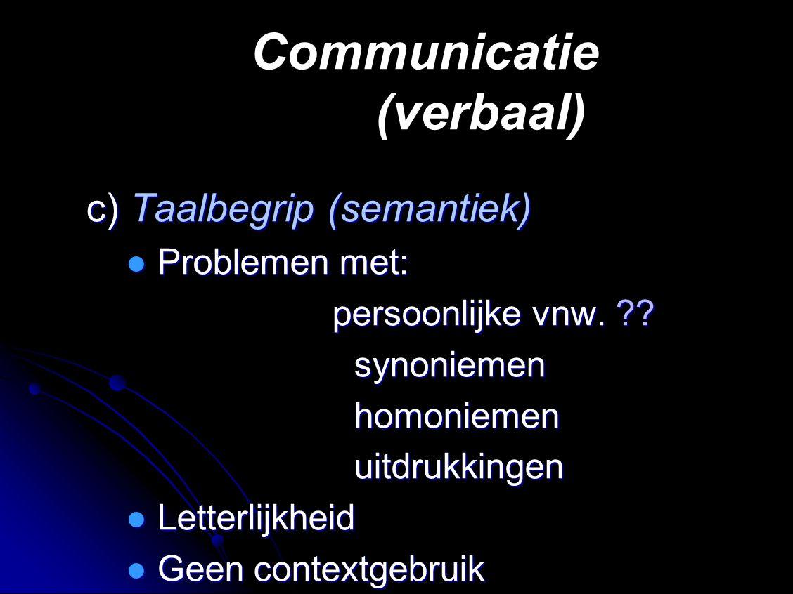 Communicatie (verbaal) c) Taalbegrip (semantiek) ● Problemen met: persoonlijke vnw.