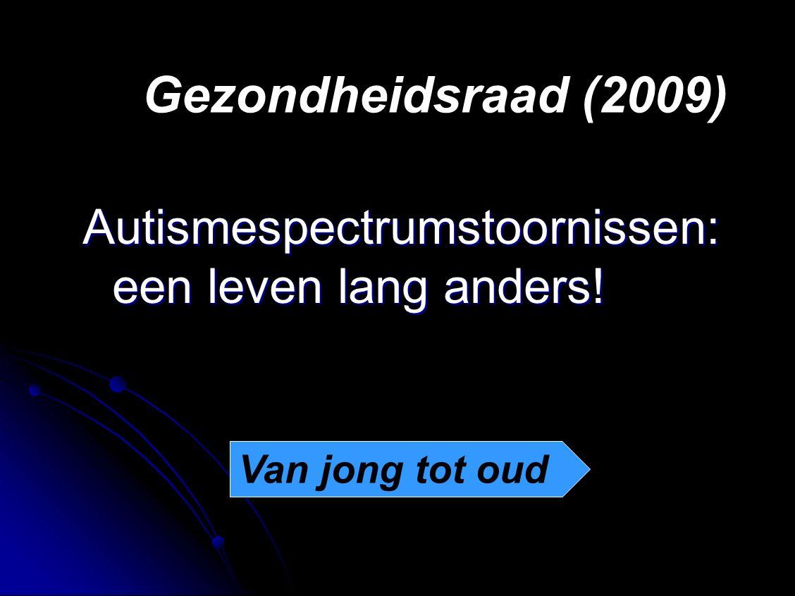 Gezondheidsraad (2009) Autismespectrumstoornissen: een leven lang anders! Van jong tot oud