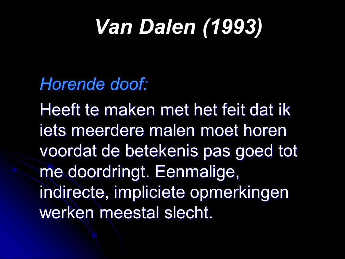 Van Dalen (1993) Horende doof: Heeft te maken met het feit dat ik iets meerdere malen moet horen voordat de betekenis pas goed tot me doordringt.