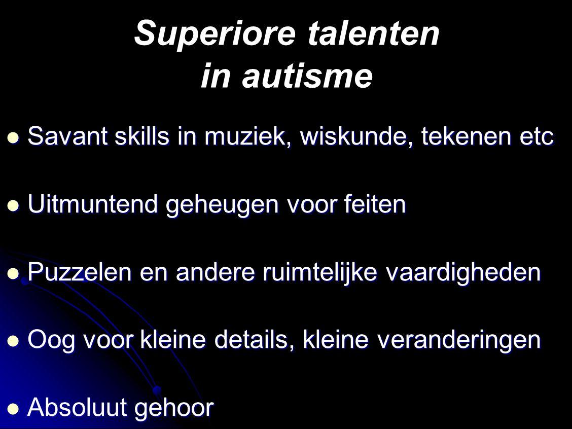 Superiore talenten in autisme Savant skills in muziek, wiskunde, tekenen etc Savant skills in muziek, wiskunde, tekenen etc Uitmuntend geheugen voor feiten Uitmuntend geheugen voor feiten Puzzelen en andere ruimtelijke vaardigheden Puzzelen en andere ruimtelijke vaardigheden Oog voor kleine details, kleine veranderingen Oog voor kleine details, kleine veranderingen Absoluut gehoor Absoluut gehoor