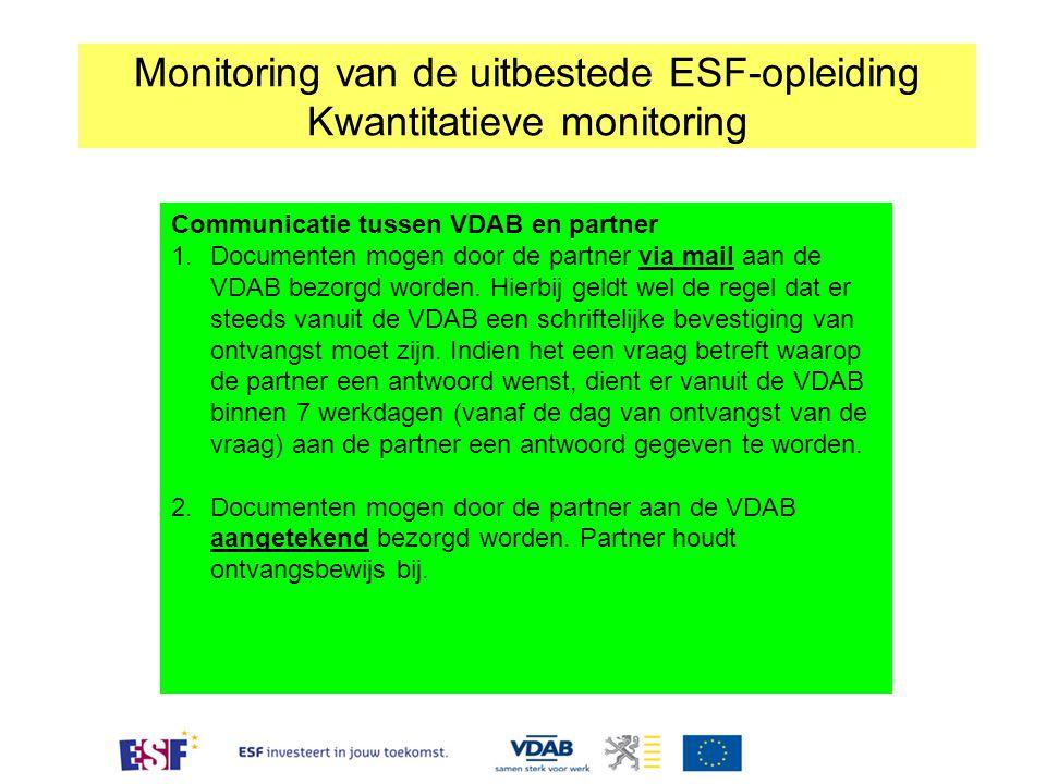 Monitoring van de uitbestede ESF-opleiding Kwantitatieve monitoring Communicatie tussen VDAB en partner 1.Documenten mogen door de partner via mail aan de VDAB bezorgd worden.
