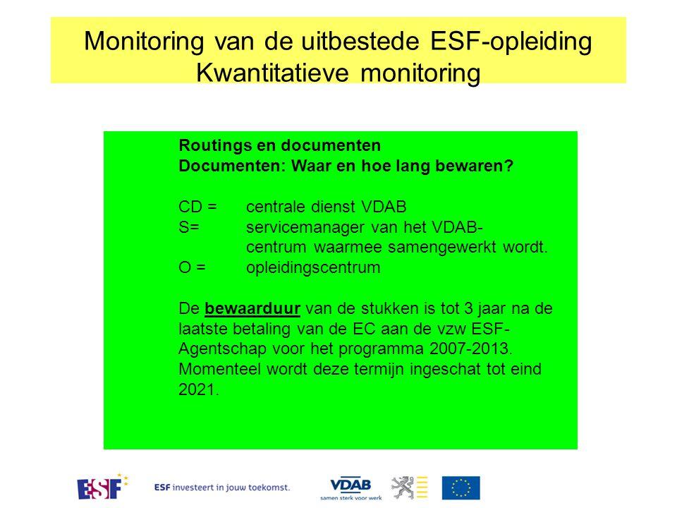 Monitoring van de uitbestede ESF-opleiding Kwantitatieve monitoring Routings en documenten Documenten: Waar en hoe lang bewaren? CD = centrale dienst