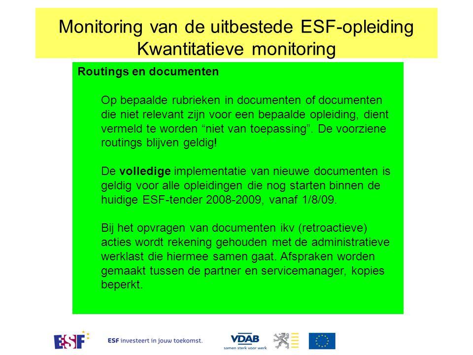 Monitoring van de uitbestede ESF-opleiding Kwantitatieve monitoring Routings en documenten Op bepaalde rubrieken in documenten of documenten die niet relevant zijn voor een bepaalde opleiding, dient vermeld te worden niet van toepassing .