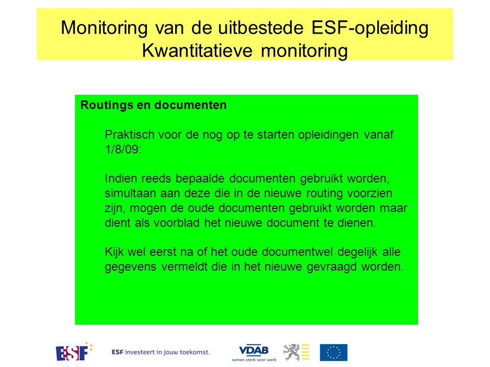 Monitoring van de uitbestede ESF-opleiding Kwantitatieve monitoring Routings en documenten Praktisch voor de nog op te starten opleidingen vanaf 1/8/0