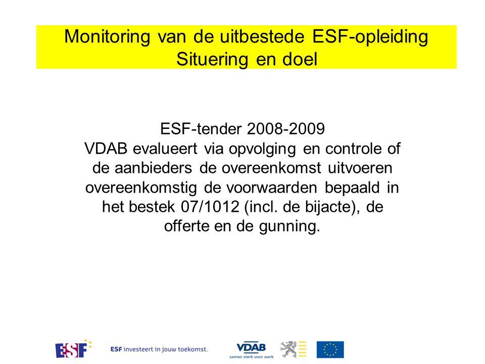 Monitoring van de uitbestede ESF-opleiding Situering en doel ESF-tender 2008-2009 VDAB evalueert via opvolging en controle of de aanbieders de overeen