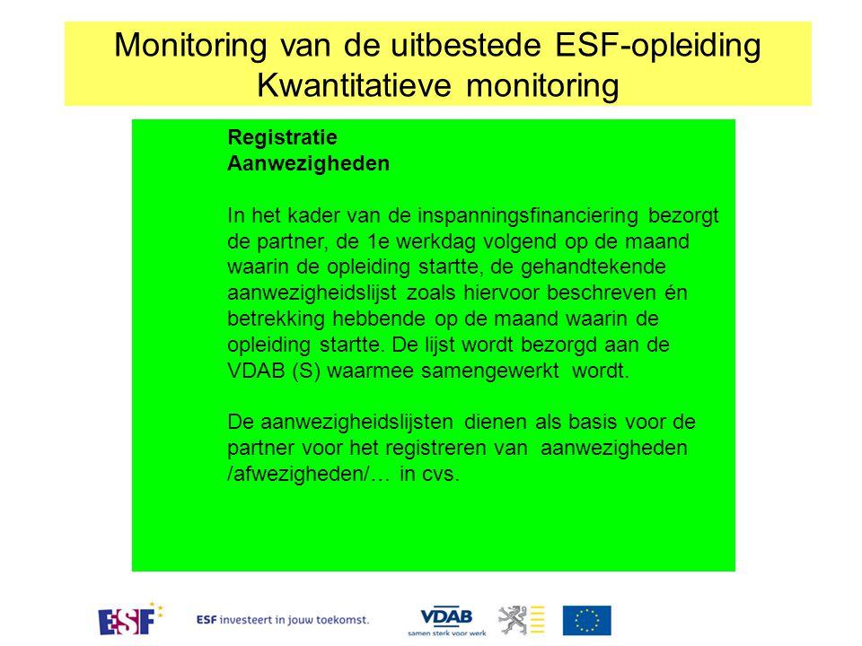 Registratie Aanwezigheden In het kader van de inspanningsfinanciering bezorgt de partner, de 1e werkdag volgend op de maand waarin de opleiding startt