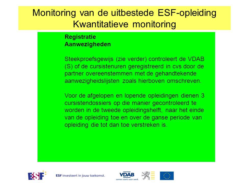 Registratie Aanwezigheden Steekproefsgewijs (zie verder) controleert de VDAB (S) of de cursistenuren geregistreerd in cvs door de partner overeenstemmen met de gehandtekende aanwezigheidslijsten zoals hierboven omschreven.