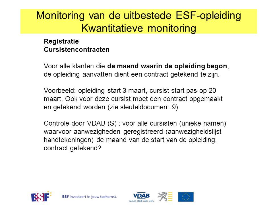 Monitoring van de uitbestede ESF-opleiding Kwantitatieve monitoring Registratie Cursistencontracten Voor alle klanten die de maand waarin de opleiding begon, de opleiding aanvatten dient een contract getekend te zijn.