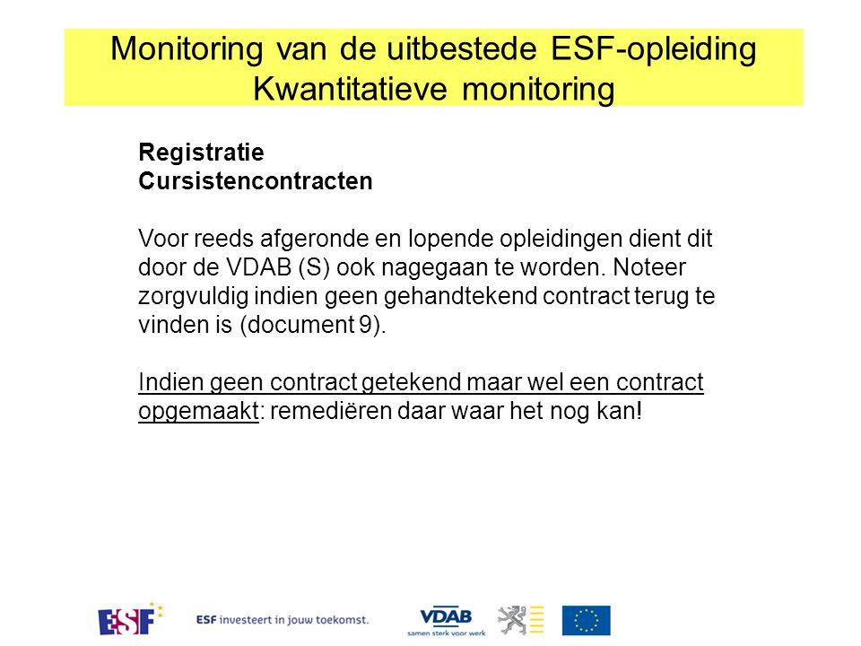Monitoring van de uitbestede ESF-opleiding Kwantitatieve monitoring Registratie Cursistencontracten Voor reeds afgeronde en lopende opleidingen dient dit door de VDAB (S) ook nagegaan te worden.